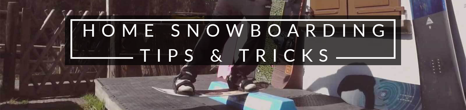 Home Snowboarding Tips & Tricks